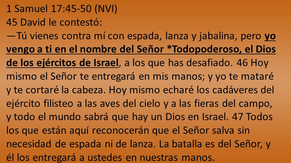 1 Samuel 17:45-50 (NVI) 45 David le contestó: