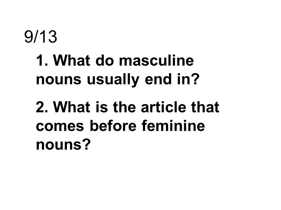 9/13 1. What do masculine nouns usually end in