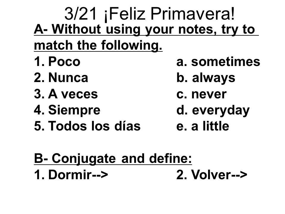 3/21 ¡Feliz Primavera! A- Without using your notes, try to