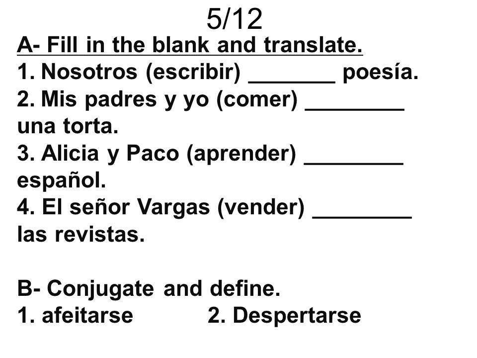 5/12 A- Fill in the blank and translate.