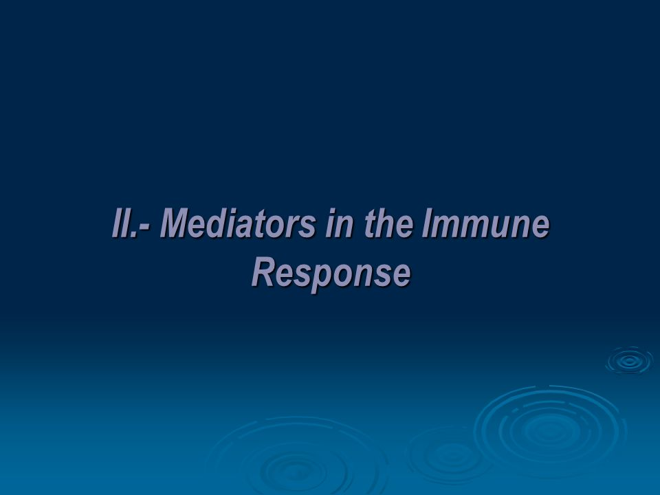 II.- Mediators in the Immune Response
