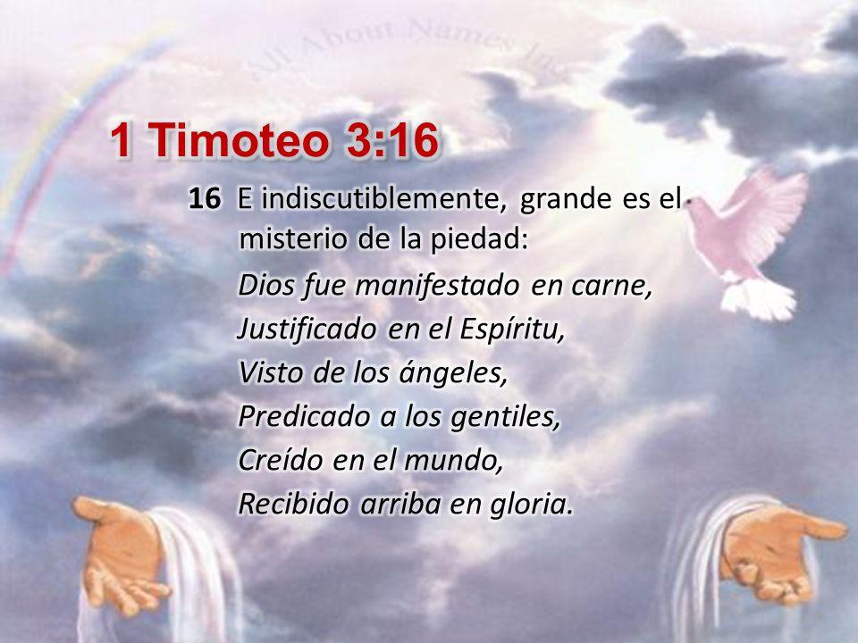 1 Timoteo 3 16 16 E Indiscutiblemente Grande Es El Misterio De La Piedad Dios Fue Manifestado En Carne Justificado En El Espíritu Visto De Los ángeles Ppt Descargar
