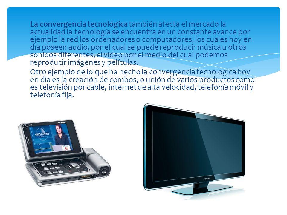 La convergencia tecnológica también afecta el mercado la actualidad la  tecnología se encuentra en un constante f8774a620a