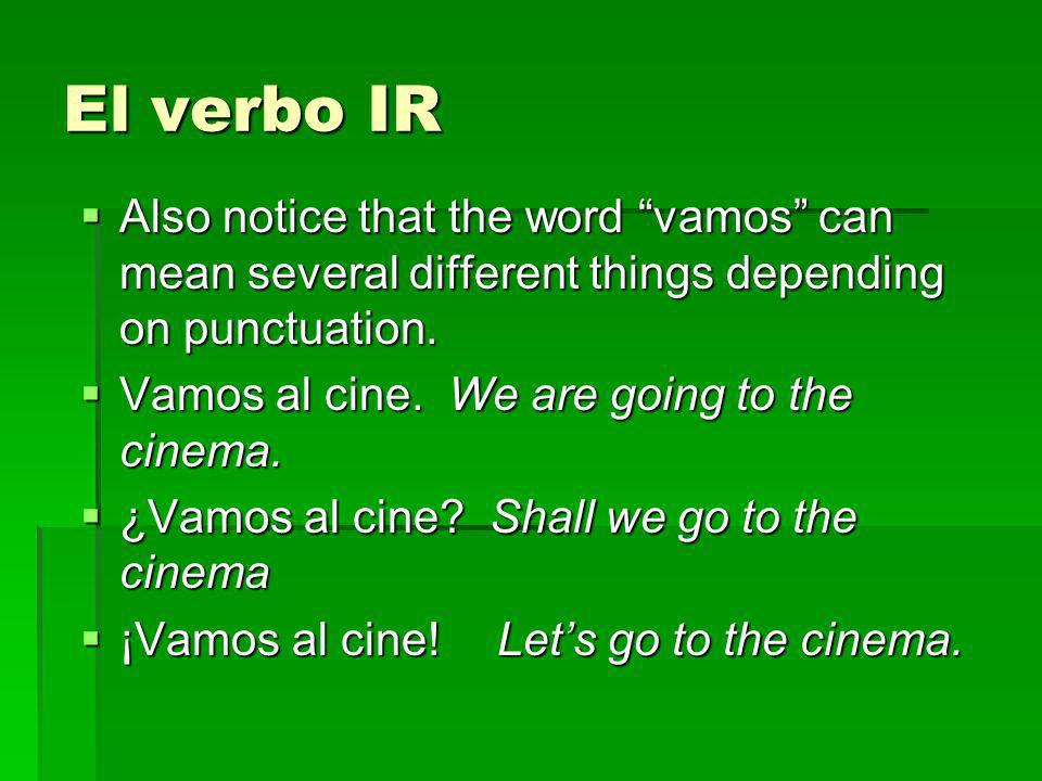 El verbo IR Also notice that the word vamos can mean several different things depending on punctuation.