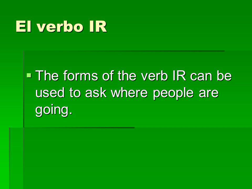 El verbo IR The forms of the verb IR can be used to ask where people are going.