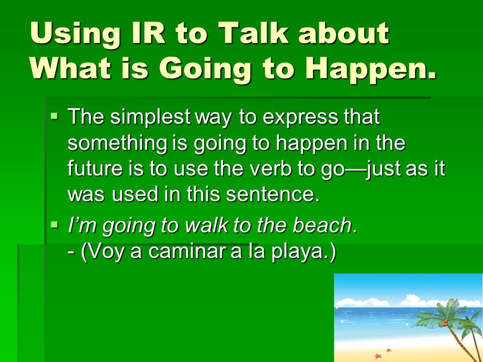 Using IR to Talk about What is Going to Happen.