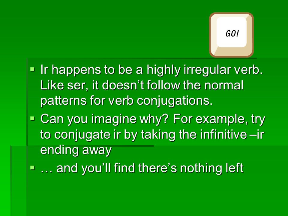 Ir happens to be a highly irregular verb