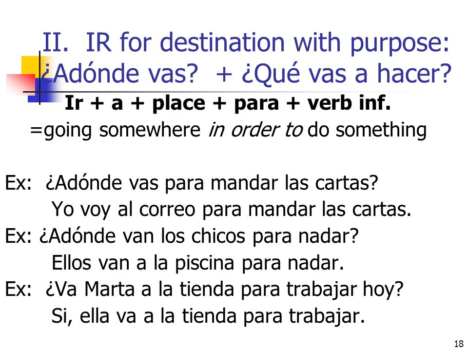 II. IR for destination with purpose: ¿Adónde vas + ¿Qué vas a hacer