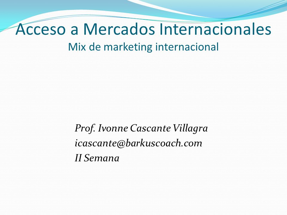 Acceso a Mercados Internacionales Mix de marketing internacional