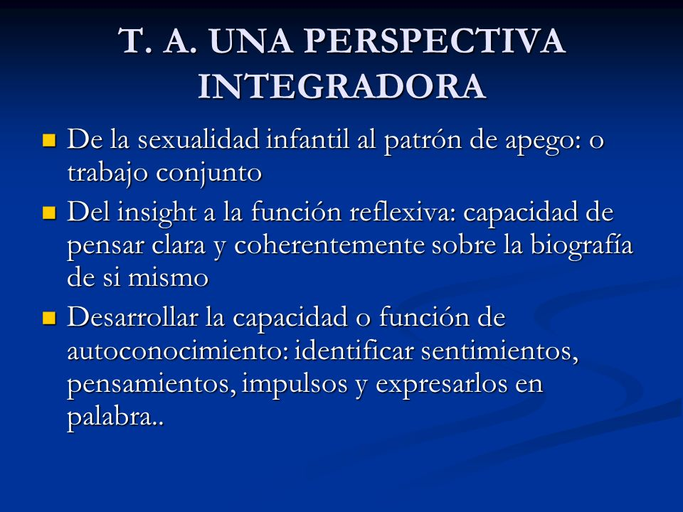 T. A. UNA PERSPECTIVA INTEGRADORA