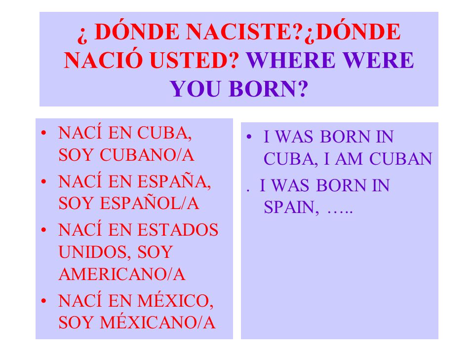 ¿ DÓNDE NACISTE ¿DÓNDE NACIÓ USTED WHERE WERE YOU BORN