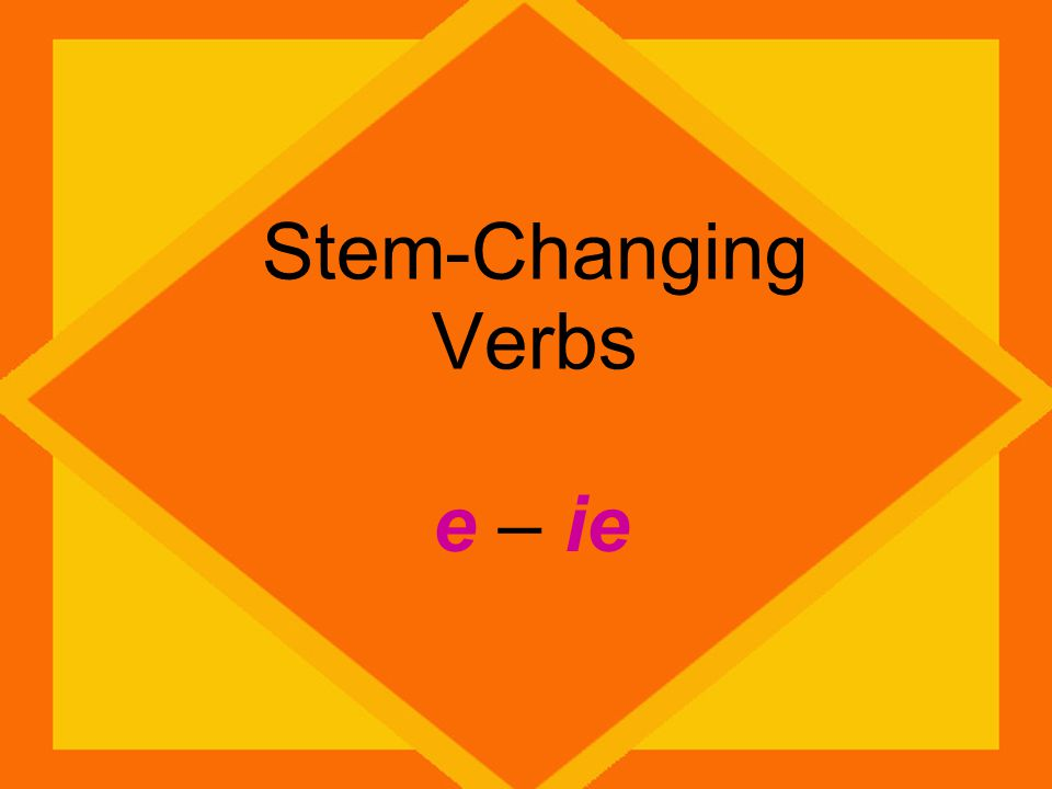 Stem-Changing Verbs e – ie