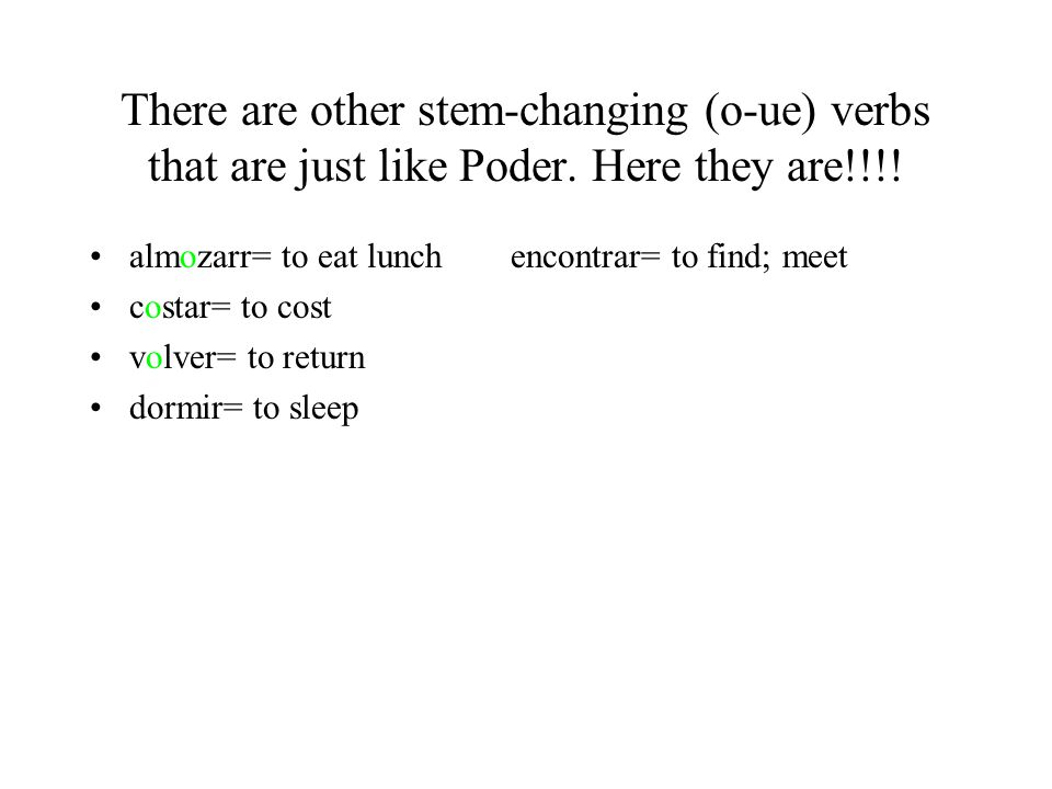 There are other stem-changing (o-ue) verbs that are just like Poder