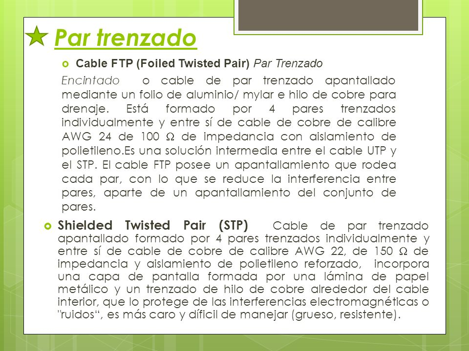 Par trenzado Cable FTP (Foiled Twisted Pair) Par Trenzado.