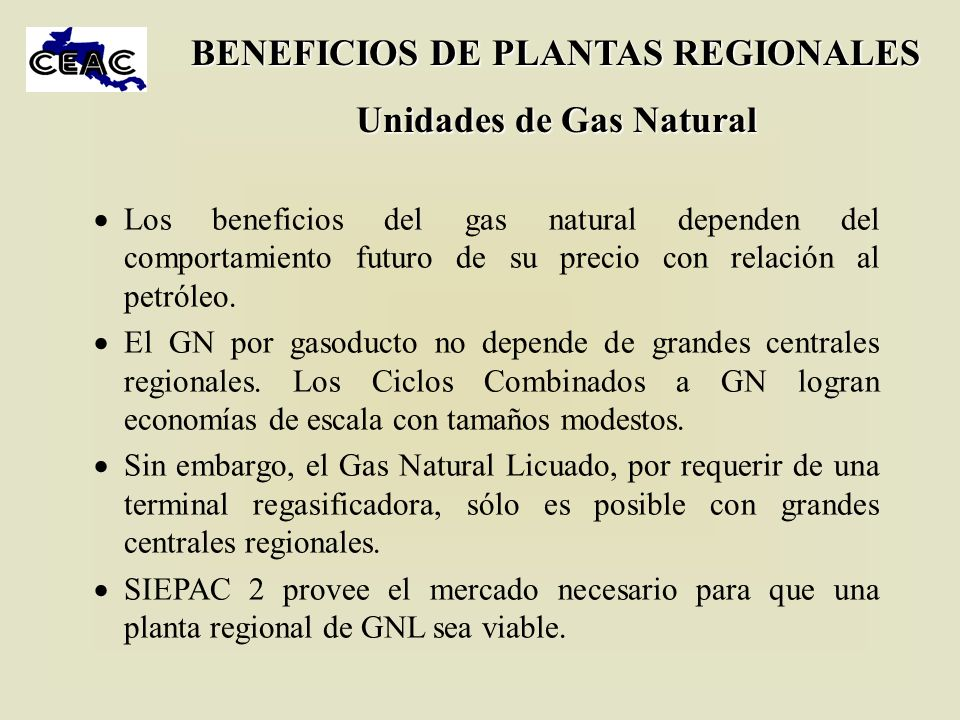 BENEFICIOS DE PLANTAS REGIONALES Unidades de Gas Natural