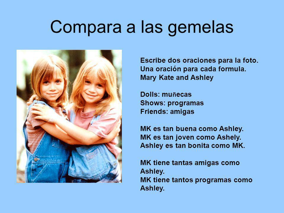 Compara a las gemelas Escribe dos oraciones para la foto. Una oración para cada formula. Mary Kate and Ashley.
