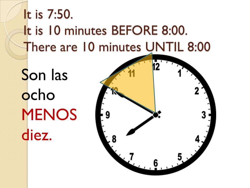 It is 7:50. It is 10 minutes BEFORE 8:00