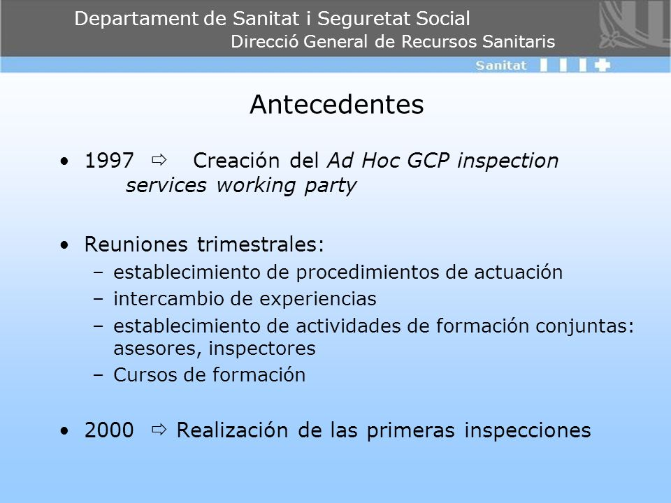Antecedentes 1997  Creación del Ad Hoc GCP inspection services working party. Reuniones trimestrales: