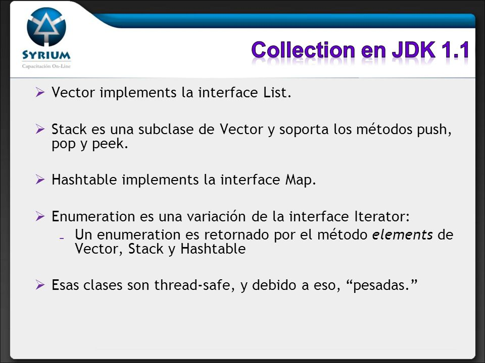 Collection en JDK 1.1 Vector implements la interface List.