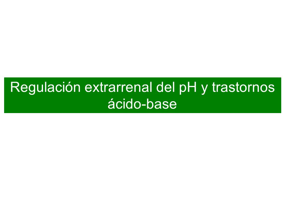 Regulación extrarrenal del pH y trastornos ácido-base