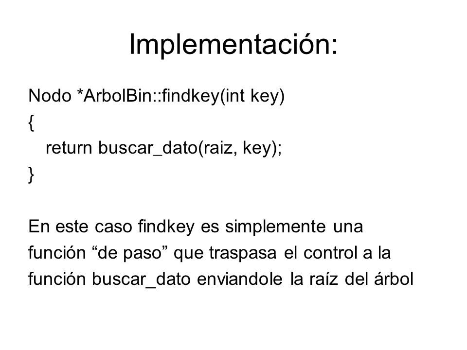 Implementación: Nodo *ArbolBin::findkey(int key) {