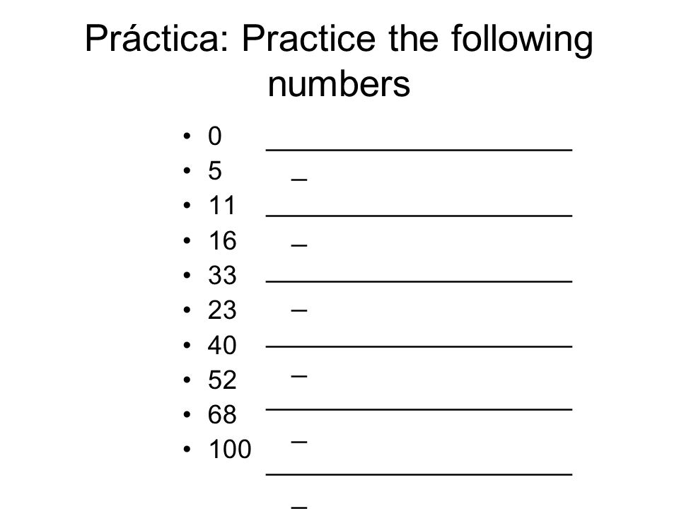 Práctica: Practice the following numbers