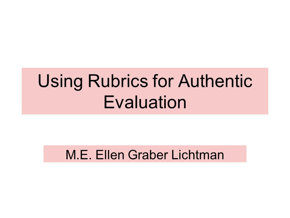 Using Rubrics for Authentic Evaluation