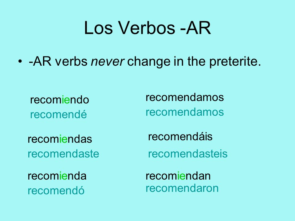 Los Verbos -AR -AR verbs never change in the preterite. recomendamos