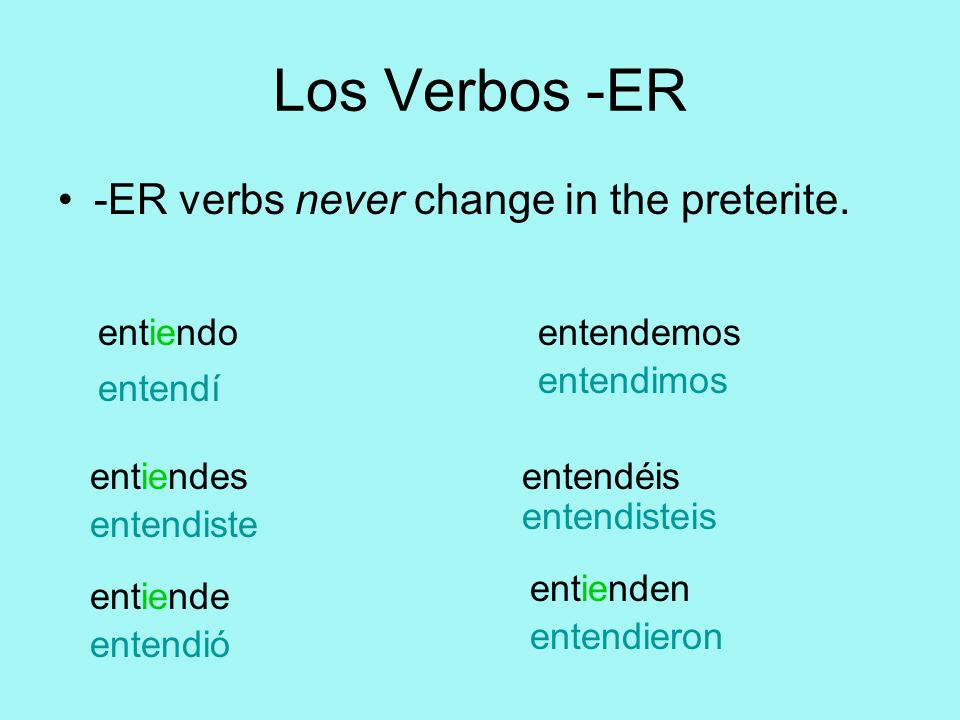 Los Verbos -ER -ER verbs never change in the preterite. entiendo