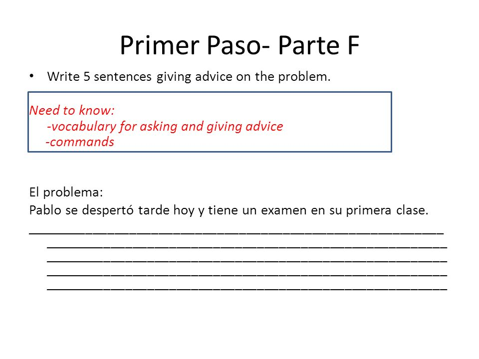 Primer Paso- Parte F Write 5 sentences giving advice on the problem.