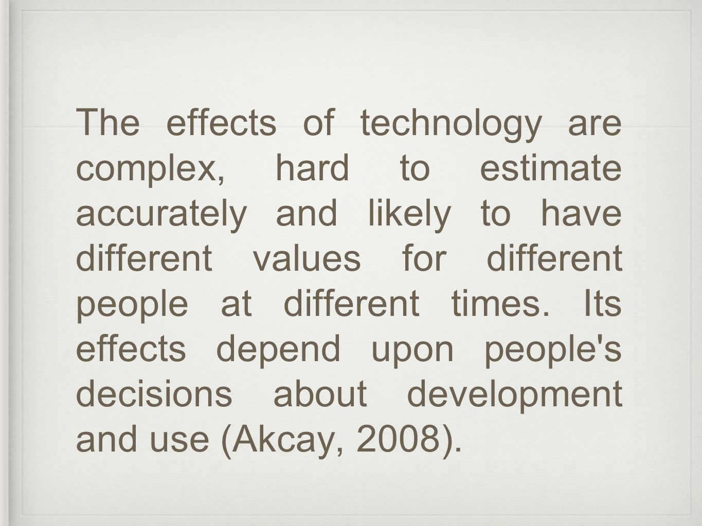 The effects of technology are complex, hard to estimate accurately and likely to have different values for different people at different times.