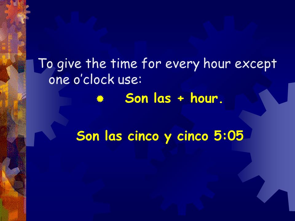 To give the time for every hour except one o'clock use: