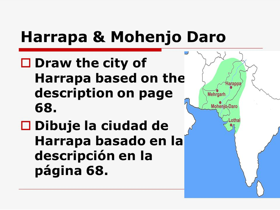 Harrapa & Mohenjo Daro Draw the city of Harrapa based on the description on page 68.