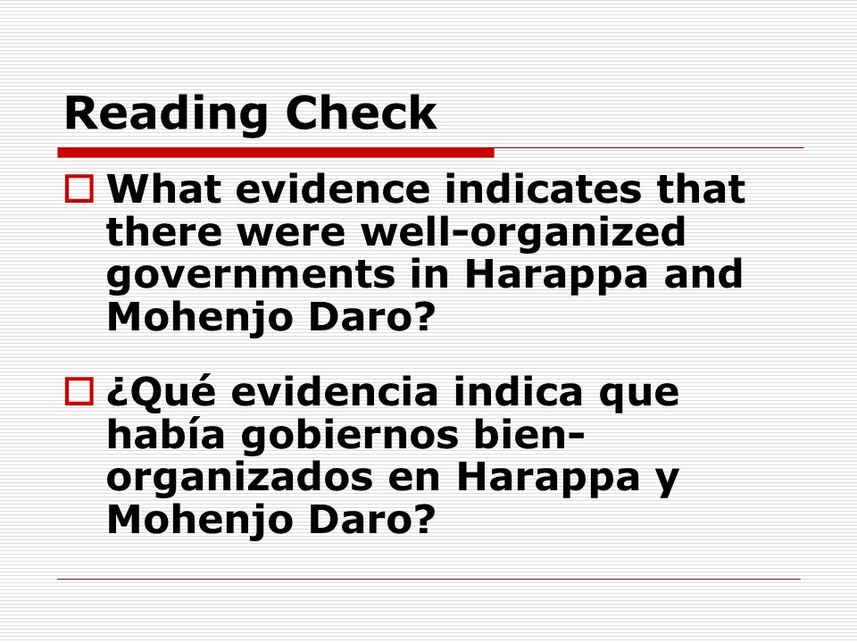 Reading Check What evidence indicates that there were well-organized governments in Harappa and Mohenjo Daro