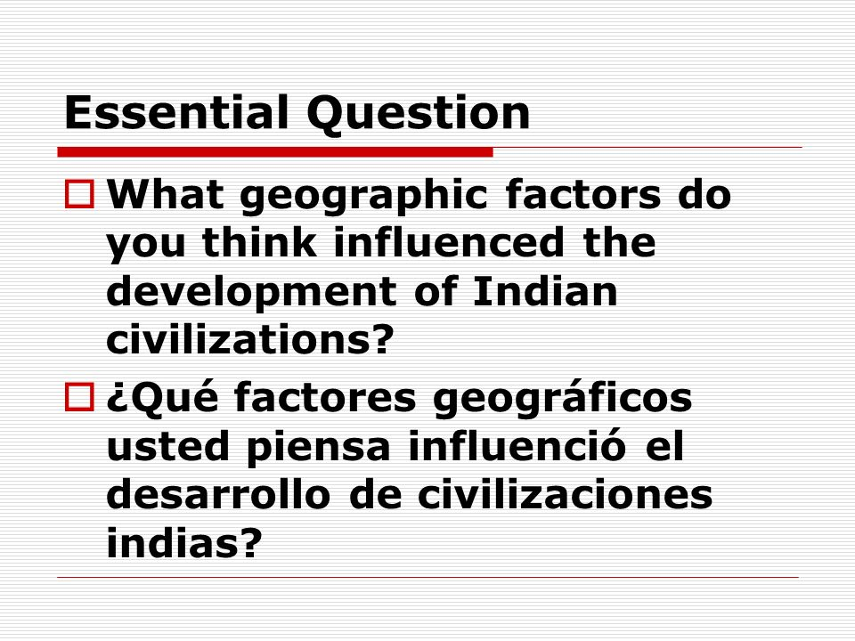 Essential Question What geographic factors do you think influenced the development of Indian civilizations