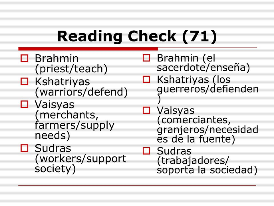 Reading Check (71) Brahmin (priest/teach) Kshatriyas (warriors/defend)