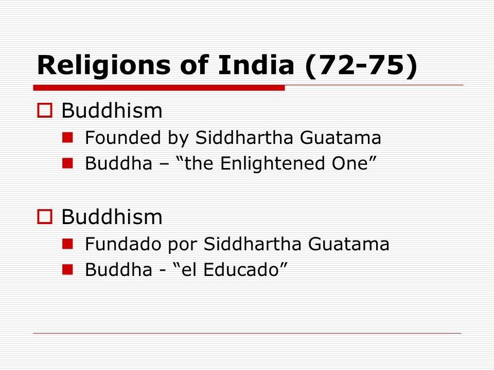 Religions of India (72-75) Buddhism Founded by Siddhartha Guatama