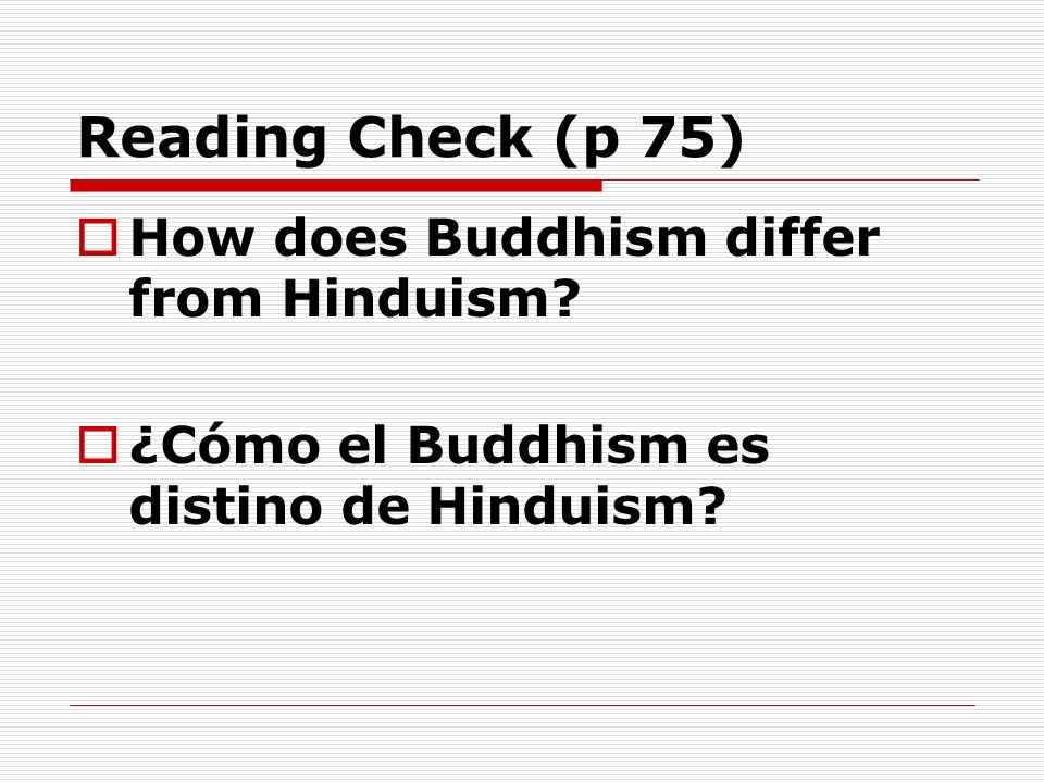 Reading Check (p 75) How does Buddhism differ from Hinduism