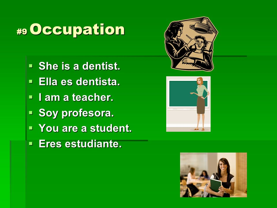She is a dentist. Ella es dentista. I am a teacher. Soy profesora.