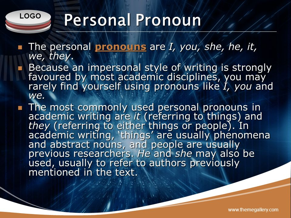 Personal Pronoun The personal pronouns are I, you, she, he, it, we, they.