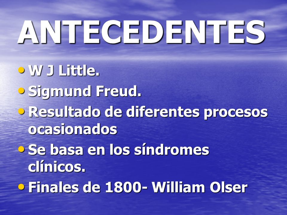 ANTECEDENTES W J Little. Sigmund Freud.