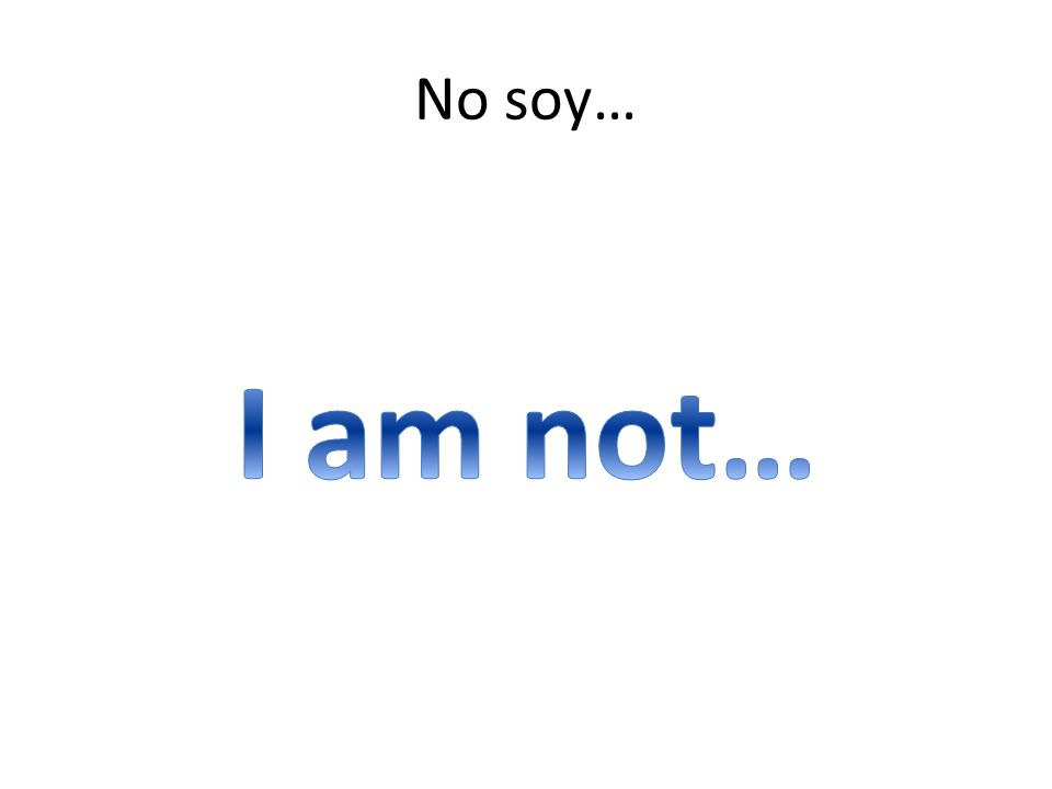 No soy… I am not…