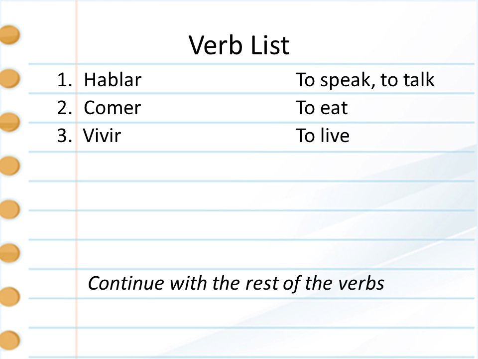 Verb List Hablar To speak, to talk 2. Comer To eat 3. Vivir To live