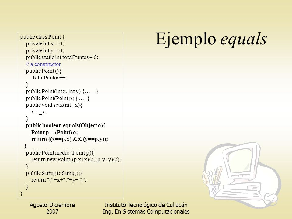 Ejemplo equals public class Point { private int x = 0;