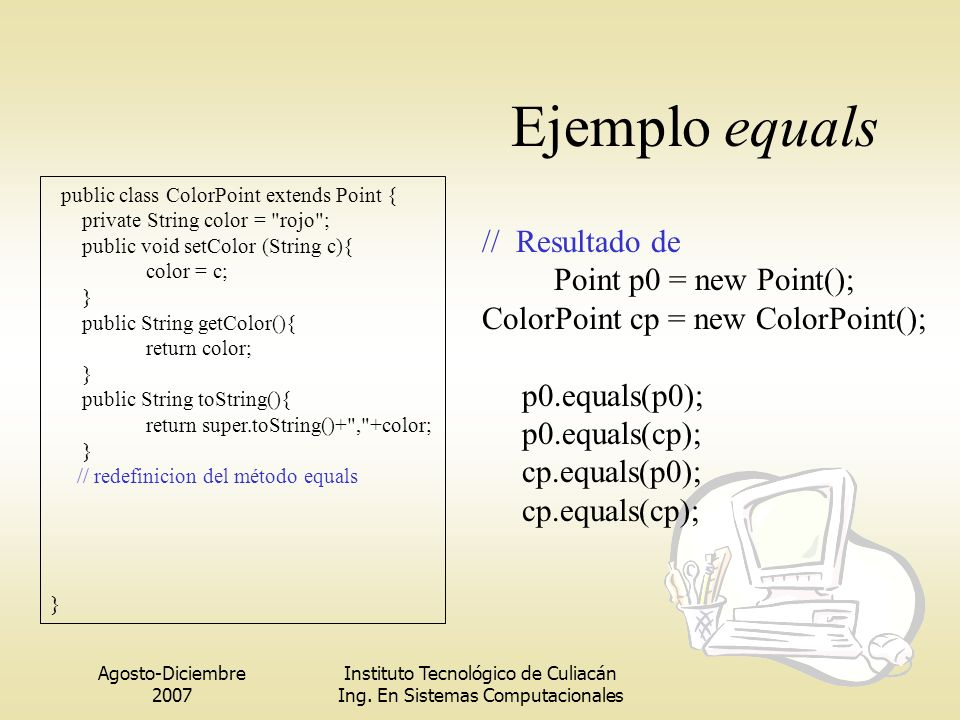 Ejemplo equals // Resultado de Point p0 = new Point();