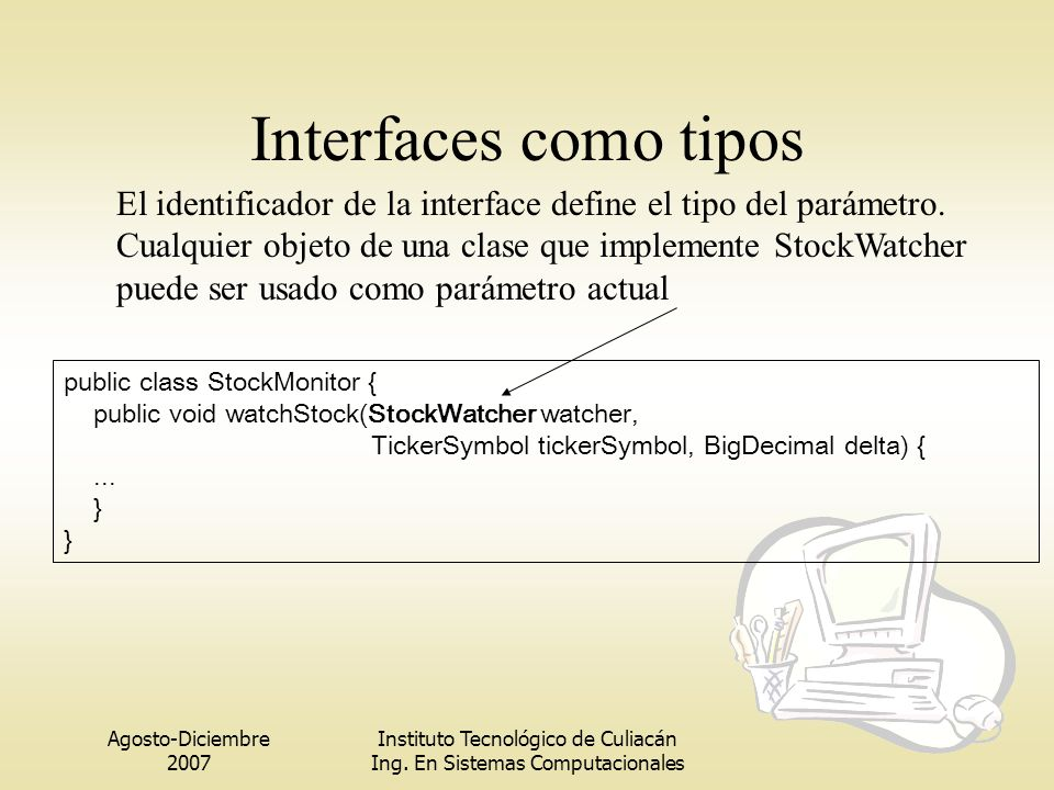 Interfaces como tipos El identificador de la interface define el tipo del parámetro.