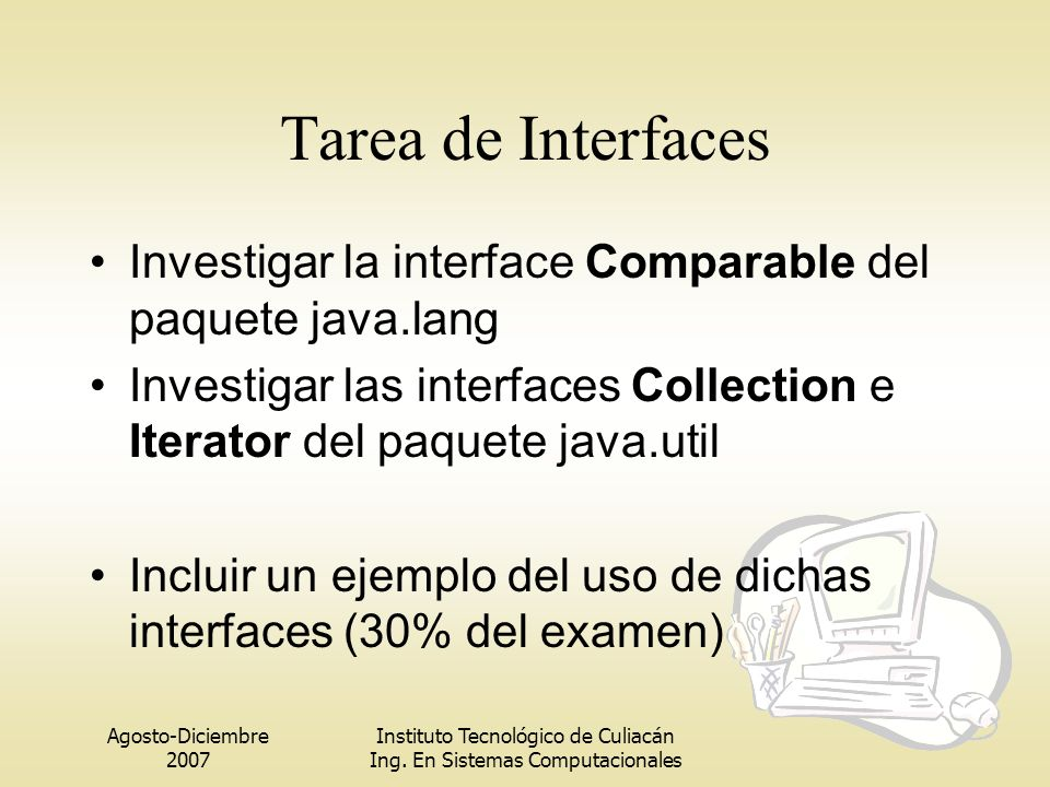 Tarea de Interfaces Investigar la interface Comparable del paquete java.lang. Investigar las interfaces Collection e Iterator del paquete java.util.
