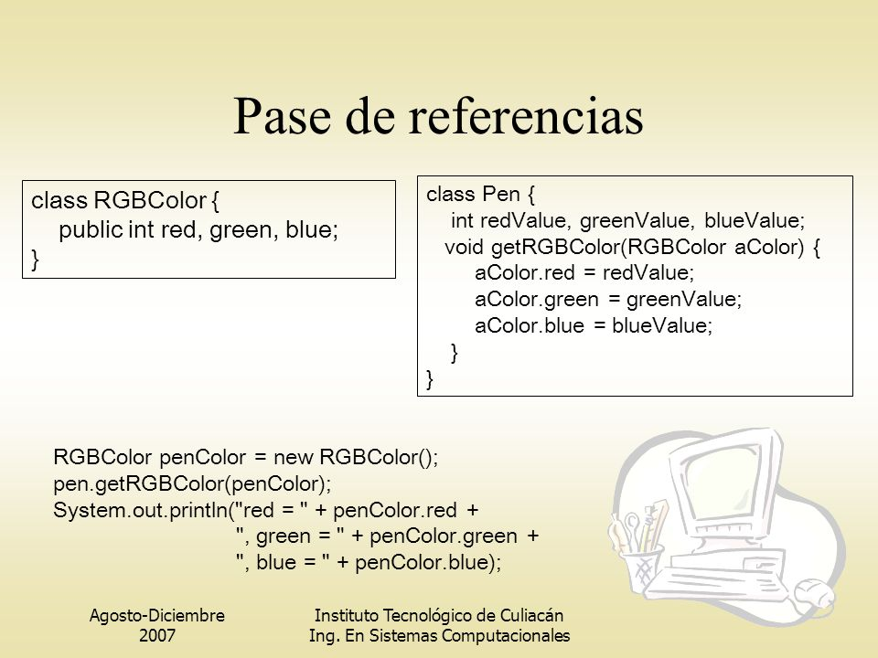 Pase de referencias class RGBColor { public int red, green, blue; }