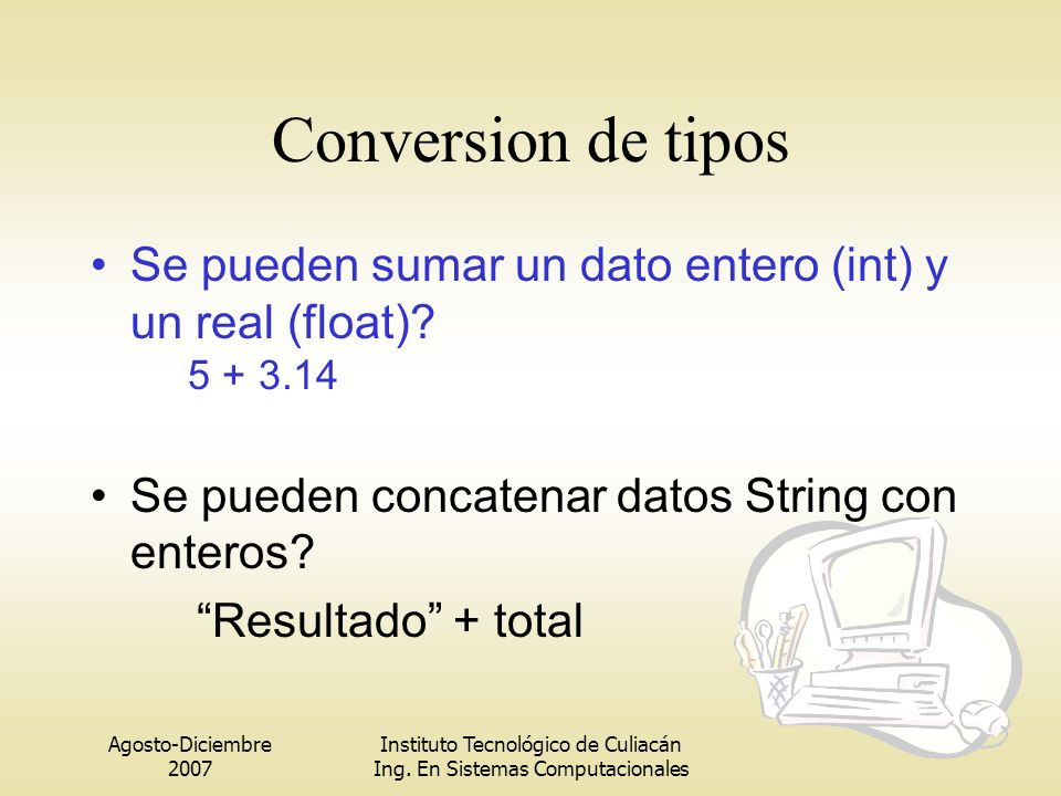 Conversion de tipos Se pueden sumar un dato entero (int) y un real (float) Se pueden concatenar datos String con enteros