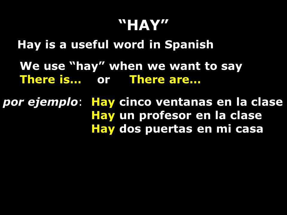 HAY Hay is a useful word in Spanish We use hay when we want to say